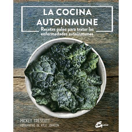 LA COCINA AUTOINMUNE: Recetas Paleo para tratar las enfermedades autoinmunes