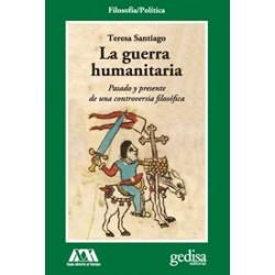 LA GUERRA HUMANITARIA PASADO Y PRESENTE DE UNA CONTROVERSIA FILOSÓFICA