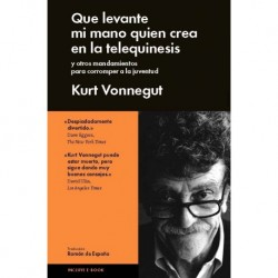 QUE LEVANTE MI MANO QUIEN CREA EN LA TELEQUINESIS Kurt Vonnegut
